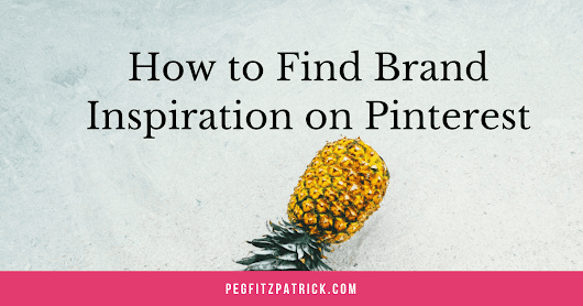 How to Find Brand Inspiration on Pinterest - Peg Fitzpatrick