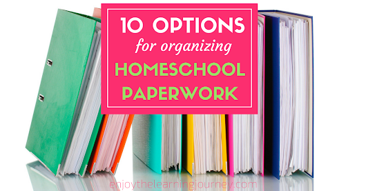 10 Options for Organizing Homeschool Paperwork - Enjoy the Learning Journey