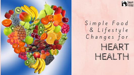 Simple Food & Lifestyle Changes for Heart Health