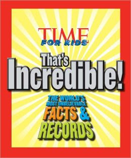 TIME For Kids That's Incredible!: The World's Most Unbelievable Facts and Records!