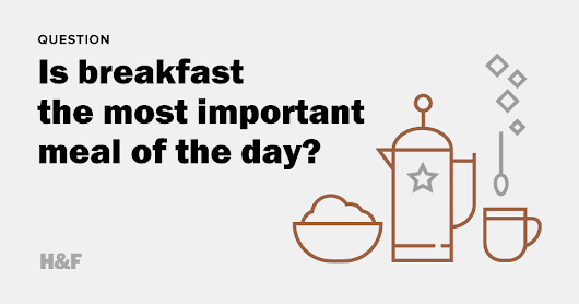 Question. Is breakfast the most important meal of the day?