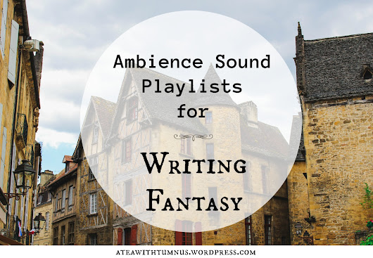 Ambience Sounds for Writing Fantasy + Playlists