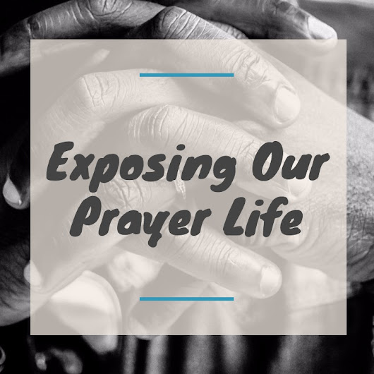 Exposing Our Prayer Life - Joel's Travels