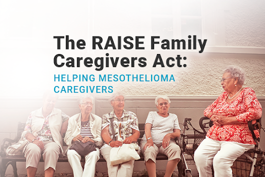 The RAISE Family Caregivers Act: Helping Mesothelioma Caregivers - MesotheliomaGuide