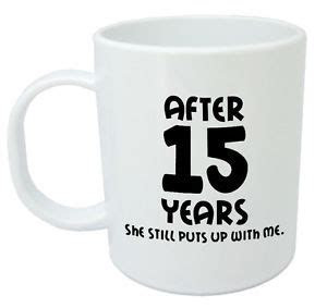 After 15 Years She Still Mug   15th wedding anniversary