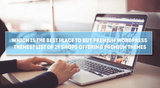 Which is The Best Place to Buy Premium WordPress themes? 29 Shops