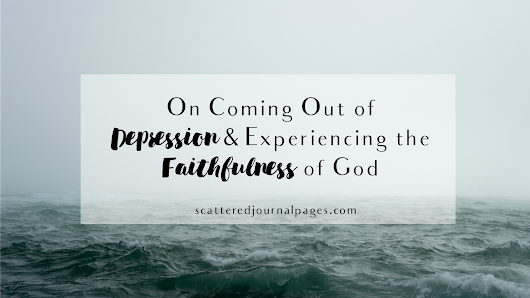 On Coming out of Depression & Experiencing the Faithfulness of God