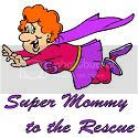 Super Mommy to the Rescue