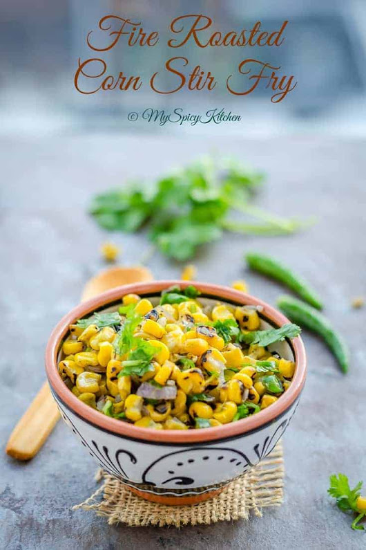 Fire Roasted Corn Stir Fry, Semi Homemade - MySpicyKitchen