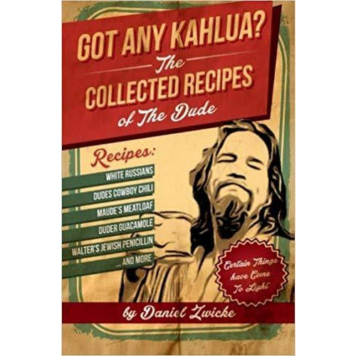 Got Any Kahlua: Collected Recipes of the Dude [Book]