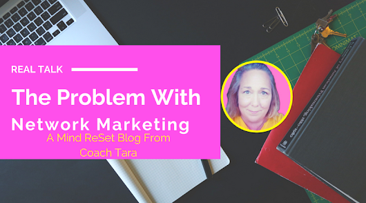 The Problem With Network Marketing • Coach Tara's Blog