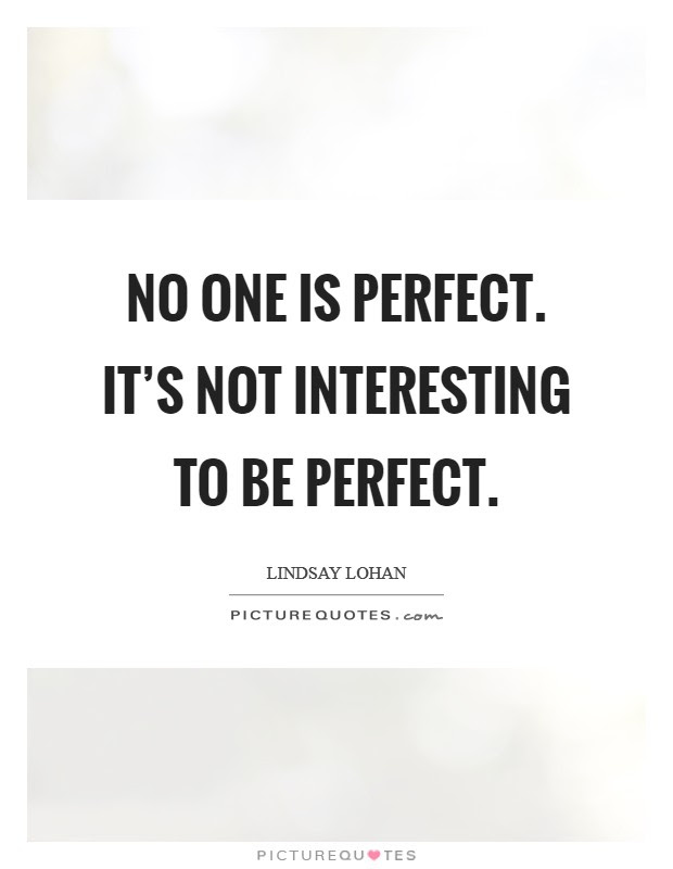 No One Is Perfect Its Not Interesting To Be Perfect Picture Quotes