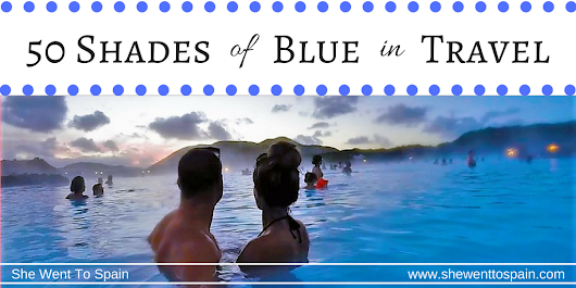 50 Shades of Blue in Travel | She Went To Spain