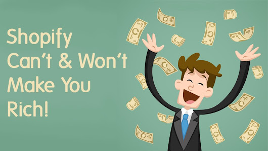 Shopify Isn't Going to Make You Rich | Get Past the Myth to get Wealthy