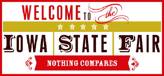 The Iowa State Fair - Nothing Compares, Not Even Real Estate Sales (2018 Version)