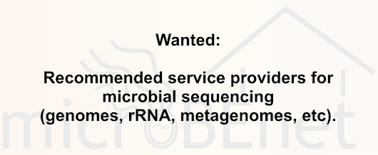 Wanted – recommended service providers for microbial sequencing (genomes, rRNA, metagenomes, etc)