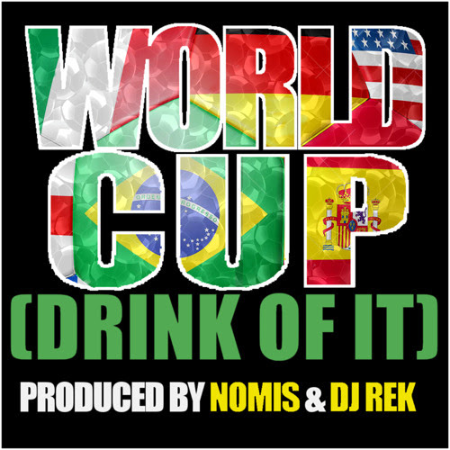 World Cup (Drink Of It) Prod. DJ Rek & NomiS