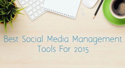 Top 6 Social Media Management Tools of 2015 - socialmediadata.com/
