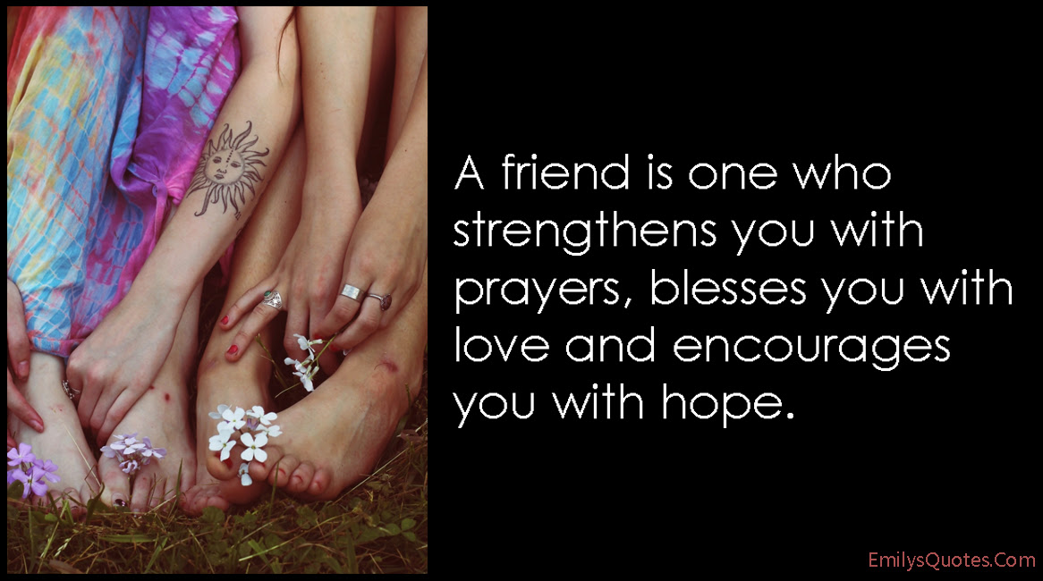 A Friend Is One Who Strengthens You With Prayers Blesses You With