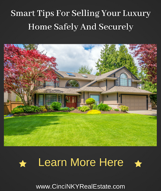 Tips For Selling Your Luxury Home Safely and Securely