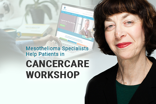 Mesothelioma Specialists Help Patients in Latest CancerCare Workshop