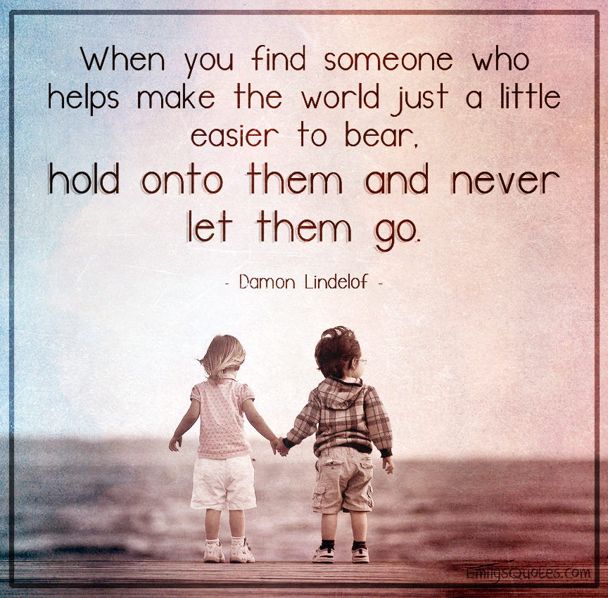 When You Find Someone Who Helps Make The World Just A Little Easier