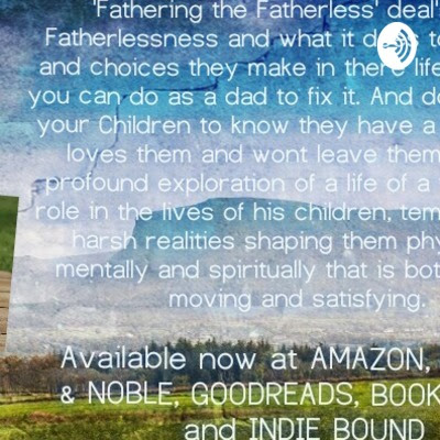 Interview by Fathering the fatherless book • A podcast on Anchor