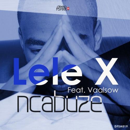 Lele X & Vaalsow - Ncabuze (Dee Cee Overnoised)