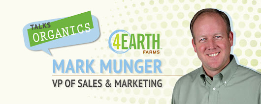 Mark Munger, Vice President of Sales and Marketing for 4Earth Farms, Talks Organics