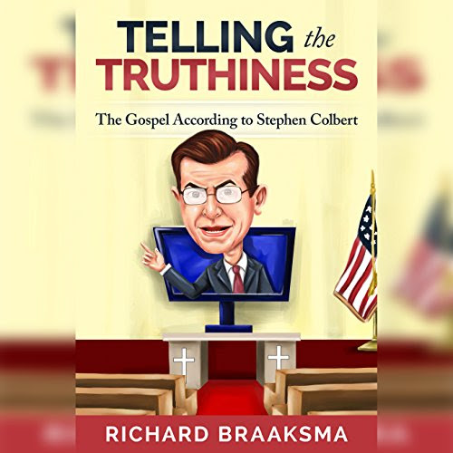 Telling the Truthiness: The Gospel According to Stephen Colbert Audiobook | Richard James Braaksma | Audible.com