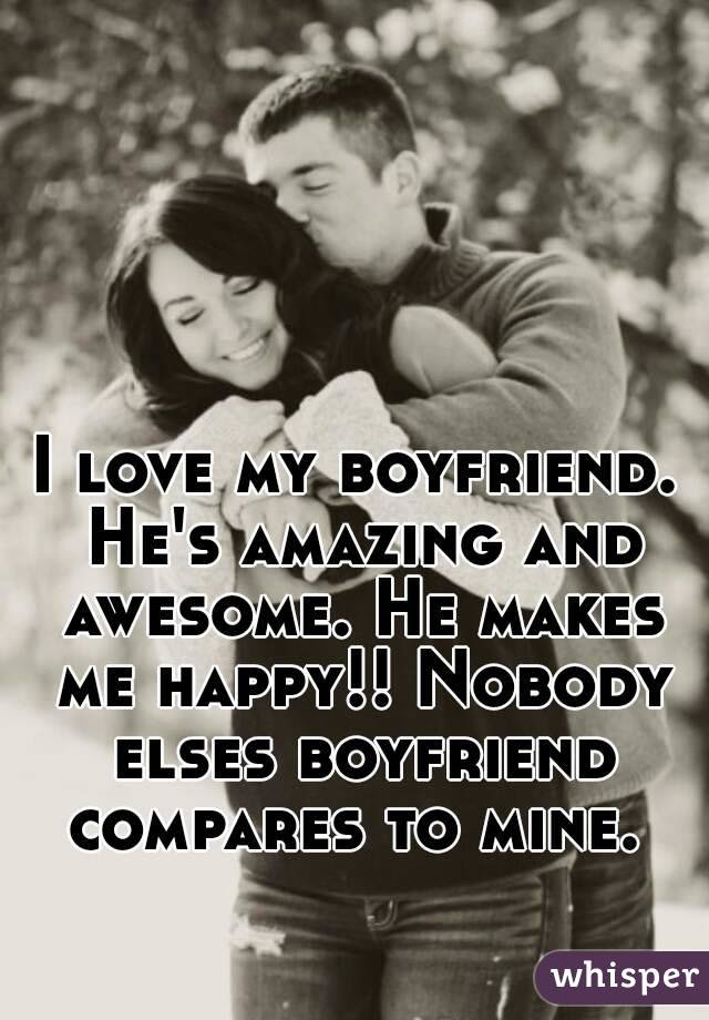 I Love My Boyfriend Hes Amazing And Awesome He Makes Me Happy