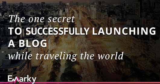 The one secret to successfully launching a blog while traveling the world