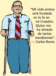 """""""Mi vida entera está fundada en la fe en mi Creador, Quien me ha dotado de tantas bendiciones"""". —Carlos Rentz"""