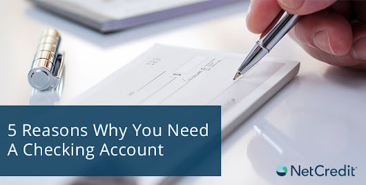 5 Reasons Why You Need A Checking Account - NetCredit