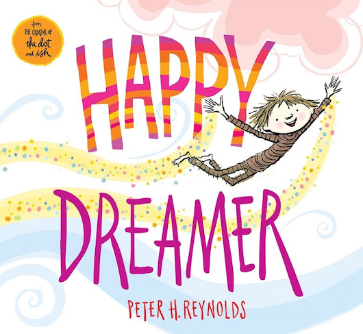 Peter H. Reynolds' Latest Inspirational Book Happy Dreamer Is Out Now (plus giveaway) - Lady and the Blog
