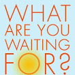 Hot off the press -- What Are YOU Waiting For? - Kristen Moeller