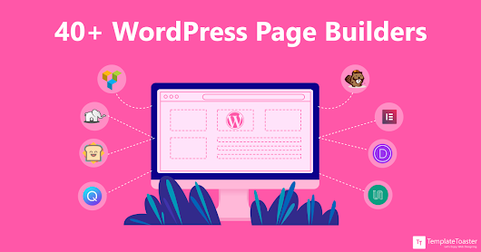 Best 40+ WordPress Page Builders to choose from to Create a Website