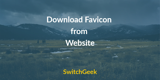 3 Ways to Download Favicon from Website - SwitchGeek