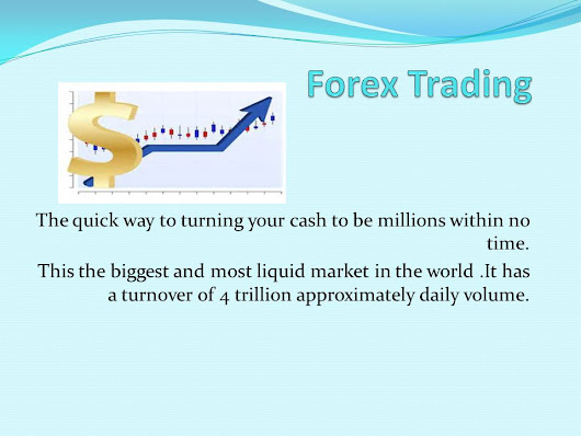 The quick way to turning your cash to be millions within no time. This the biggest and most liquid market in the world.It has a turnover of 4 trillion. -  ppt download