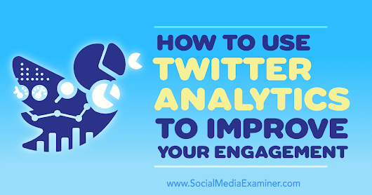 How to Use Twitter Analytics to Improve Your Engagement : Social Media Examiner