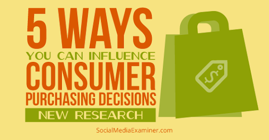 5 Ways You Can Influence Consumer Purchasing Decisions: New Research |