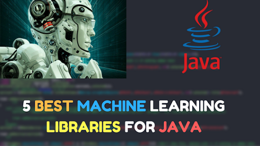 5 best machine learning libraries for Java ( NEW )