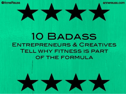 10 Badass Entrepreneurs & Creatives Tell How Fitness is Part of their…