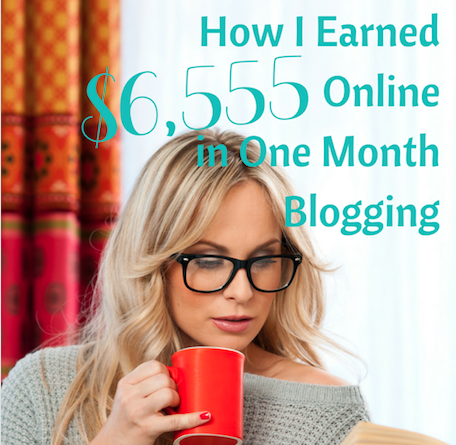 How to Make Money Online: In a Month, I Made $6,555 - Blogging SUCCESSfully