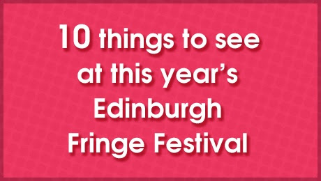 Edinburgh Fringe Festival 2014: Must See Shows - ATG Blog