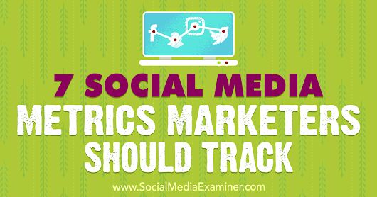 7 Social Media Metrics Marketers Should Track : Social Media Examiner
