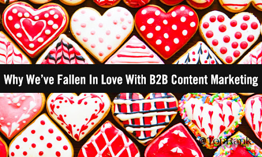 Why We've Fallen In Love With B2B Content Marketing