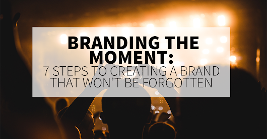 Branding The Moment: 7 Steps to Creating A Brand That Won't Be Forgotten - AJ Kumar