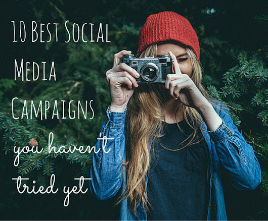 10 Best Social Media Campaigns You Haven't Tried Yet