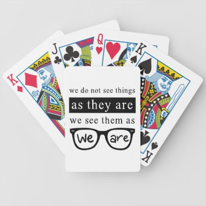 We Do Not See Things As They Are Bicycle Playing Cards
